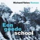 Richard Yates - Een goede school: recensie