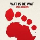 """Boekrecensie """"Wat is de wat"""", Dave Eggers"""